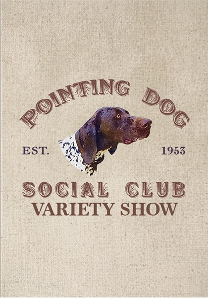 The Pointing Dog Social Club Variety Show