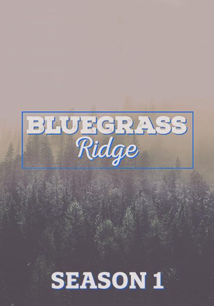 BlueGrass Ridge Season 1